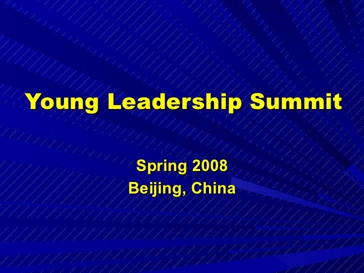 Young Leadership Summit Spring 2008 Beijing, China