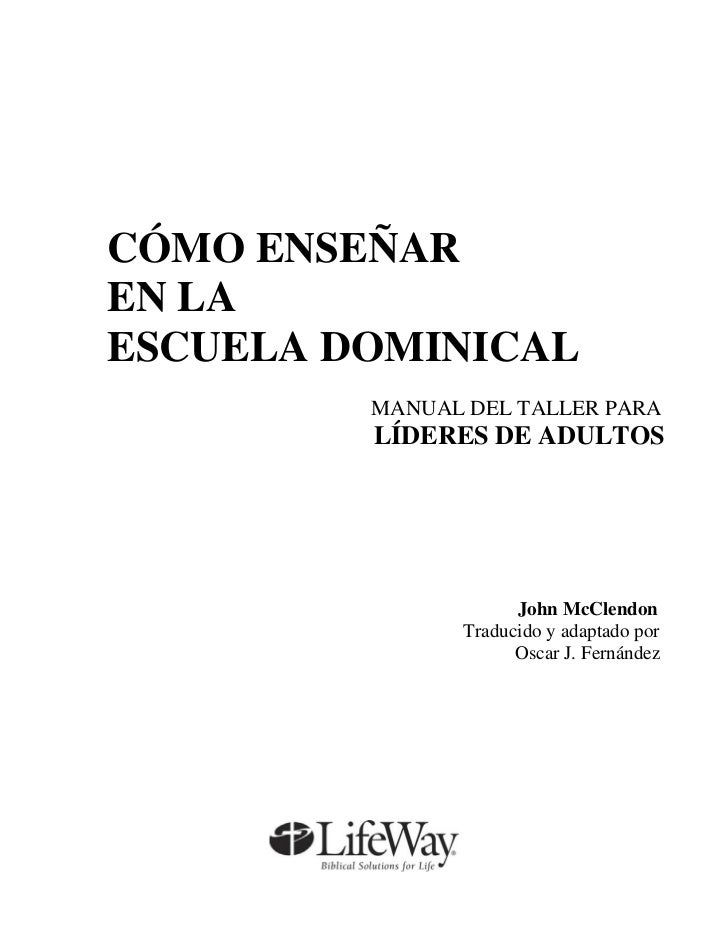 CÓMO ENSEÑAREN LAESCUELA DOMINICAL         MANUAL DEL TALLER PARA         LÍDERES DE ADULTOS                     John McCl...