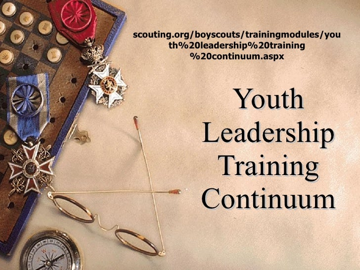 Youth Leadership Training Continuum scouting.org/boyscouts/trainingmodules/youth%20leadership%20training%20continuum.aspx