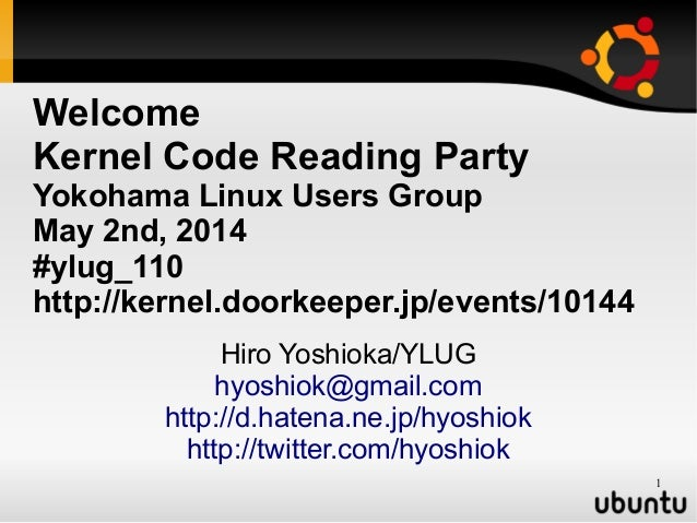 1 Welcome Kernel Code Reading Party Yokohama Linux Users Group May 2nd, 2014 #ylug_110 http://kernel.doorkeeper.jp/events/...