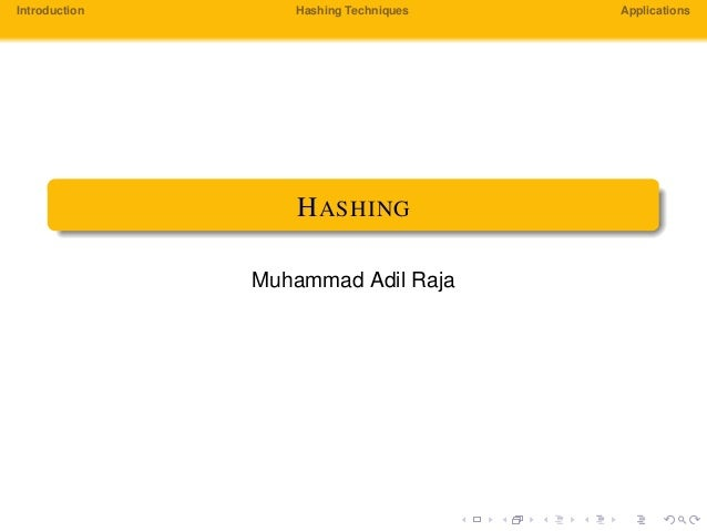 Introduction Hashing Techniques Applications HASHING Muhammad Adil Raja