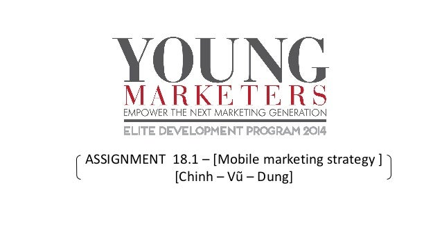ASSIGNMENT 18.1 – [Mobile marketing strategy ] [Chinh – Vũ – Dung]