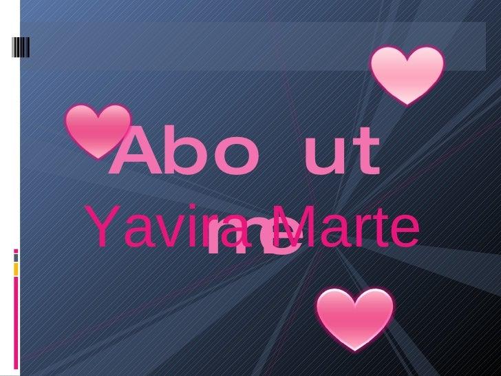 <ul><li>About me </li></ul>Yavira Marte