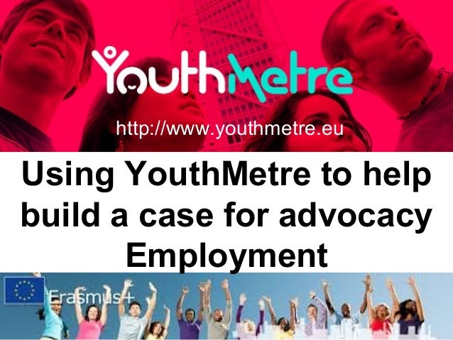 Using YouthMetre to help build a case for advocacy Employment http://www.youthmetre.eu
