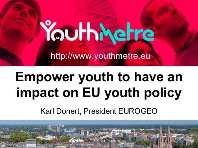 Empower youth to have an impact on EU youth policy http://www.youthmetre.eu Karl Donert, President EUROGEO