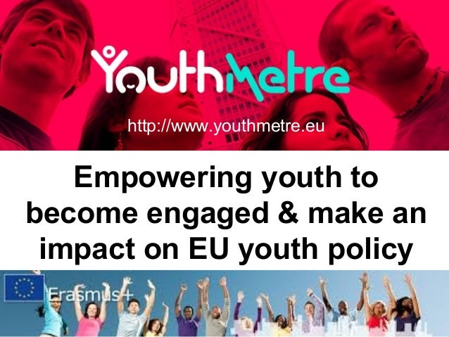 Empowering youth to become engaged & make an impact on EU youth policy http://www.youthmetre.eu