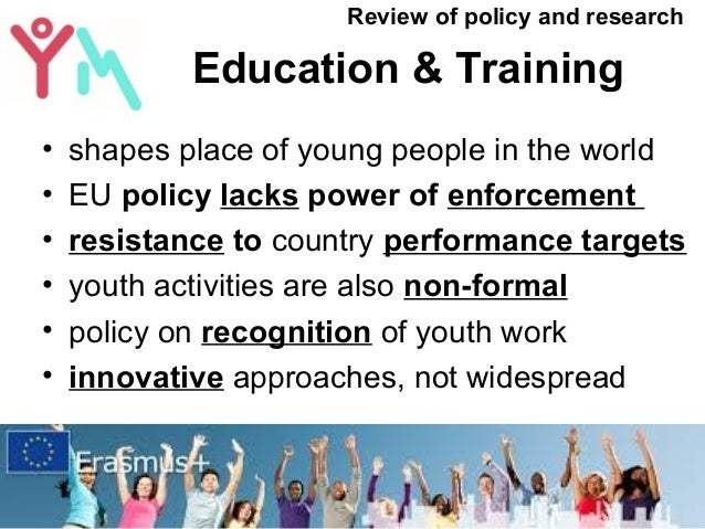 Education & Training • shapes place of young people in the world • EU policy lacks power of enforcement • resistance to co...