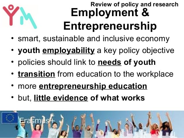 Employment & Entrepreneurship • smart, sustainable and inclusive economy • youth employability a key policy objective • po...