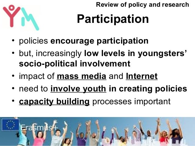 Participation • policies encourage participation • but, increasingly low levels in youngsters' socio-political involvement...