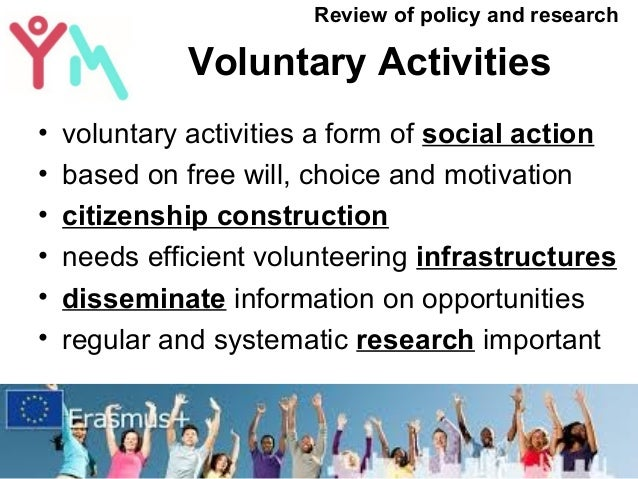 Voluntary Activities • voluntary activities a form of social action • based on free will, choice and motivation • citizens...