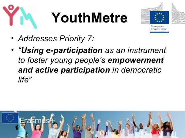 """YouthMetre • Addresses Priority 7: • """"Using e-participation as an instrument to foster young people's empowerment and acti..."""