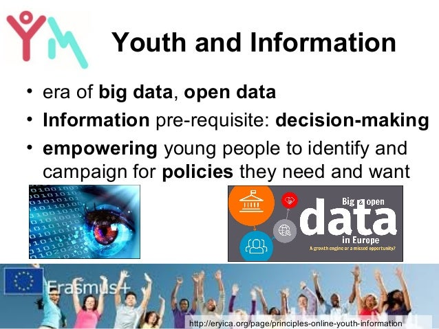 Youth and Information • era of big data, open data • Information pre-requisite: decision-making • empowering young people ...