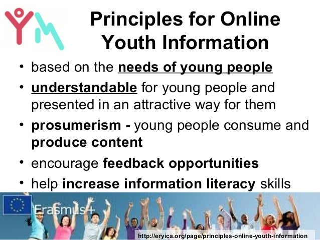 Principles for Online Youth Information • based on the needs of young people • understandable for young people and present...