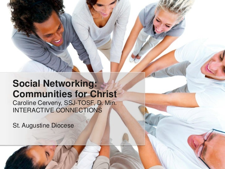 Social Networking:Communities for ChristCaroline Cerveny, SSJ-TOSF, D. Min.INTERACTIVE CONNECTIONSSt. Augustine Diocese