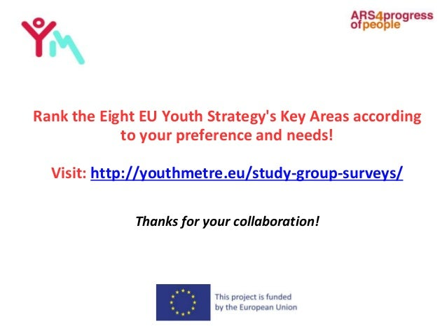 Rank the Eight EU Youth Strategy's Key Areas according to your preference and needs! Visit: http://youthmetre.eu/study-gro...