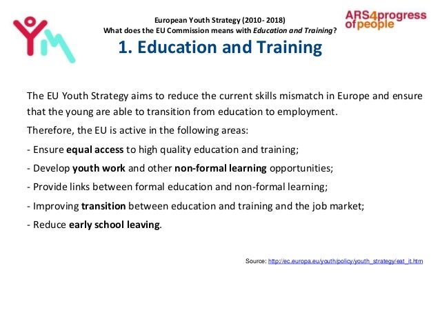 European Youth Strategy (2010- 2018) What does the EU Commission means with Education and Training? 1. Education and Train...