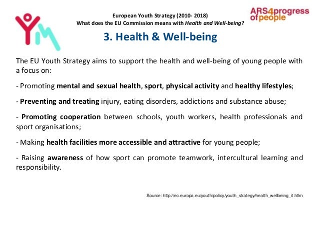 European Youth Strategy (2010- 2018) What does the EU Commission means with Health and Well-being? 3. Health & Well-being ...