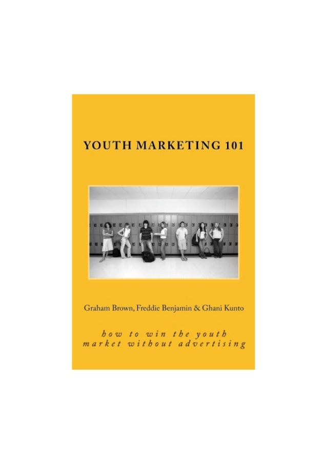 Youth Marketing      101         By    Graham Brown     Ghani Kunto   Freddie Benjamin