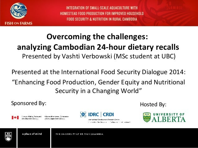 Overcoming the challenges: analyzing Cambodian 24-hour dietary recalls Presented by Vashti Verbowski (MSc student at UBC) ...