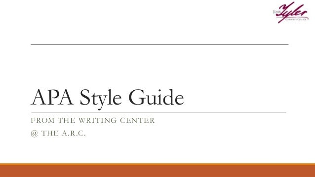 APA Style Guide FROM THE WRITING CENTER @ THE A.R.C.