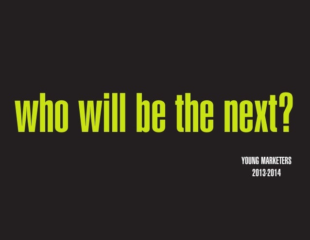 who will be the next? YOUNG MARKETERS 2013-2014