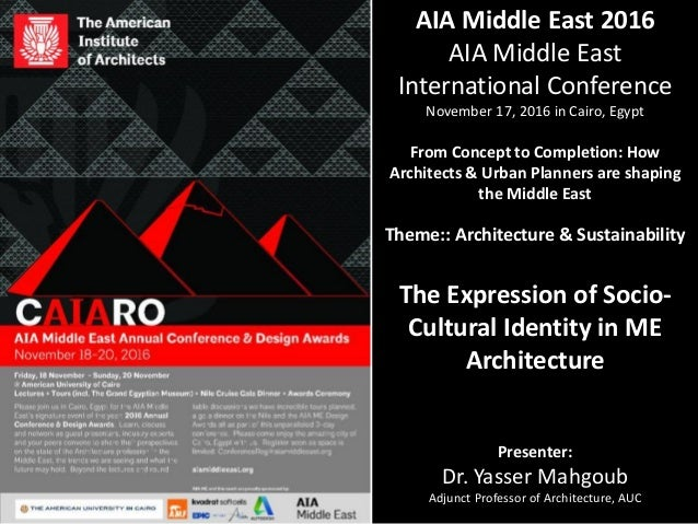 AIA Middle East 2016 AIA Middle East International Conference November 17, 2016 in Cairo, Egypt From Concept to Completion...