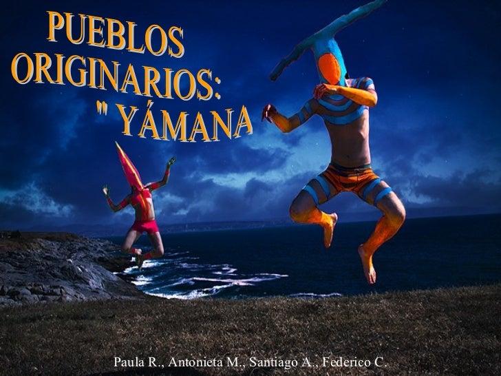 """PUEBLOS ORIGINARIOS: """" YÁMANAS """" Paula R., Antonieta M., Santiago A., Federico C."""