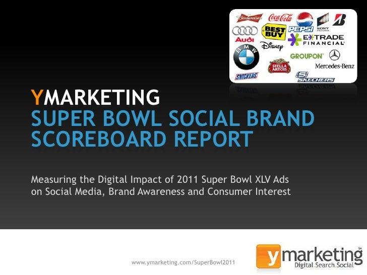 YMARKETINGSUPER BOWL SOCIAL BRANDSCOREBOARD REPORTMeasuring the Digital Impact of 2011 Super Bowl XLV Adson Social Media, ...