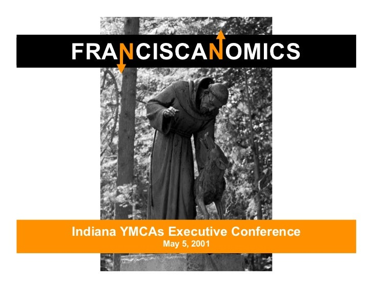 FRANCISCANOMICSIndiana YMCAs Executive Conference             May 5, 2001