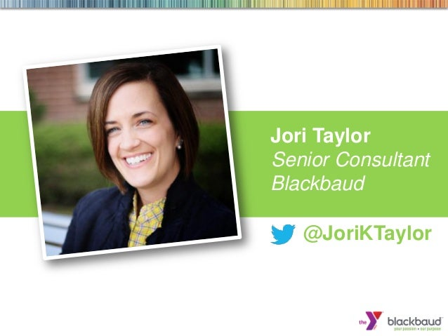 Jori Taylor Senior Consultant Blackbaud @JoriKTaylor