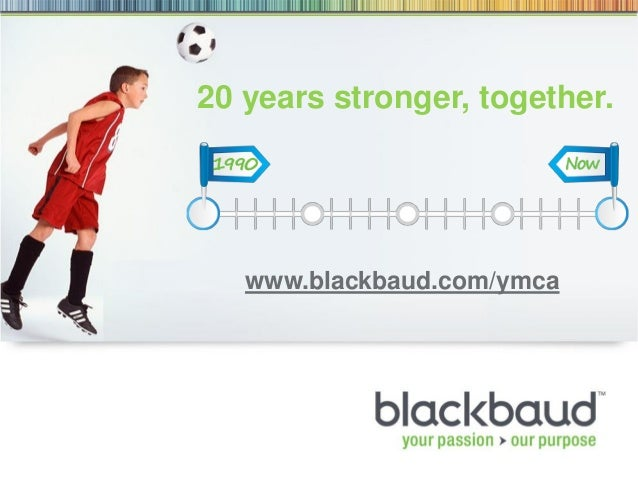 20 years stronger, together. www.blackbaud.com/ymca