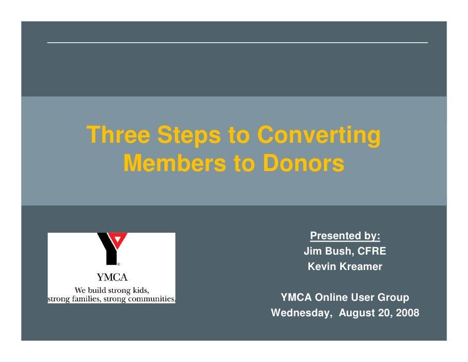 Three Steps to Converting Three Steps to Converting        Members to Donors     Members to Donors        Friday, March 23...