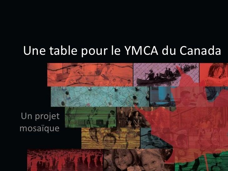 Une table pour le YMCA du Canada<br />Un projet mosaïque<br />