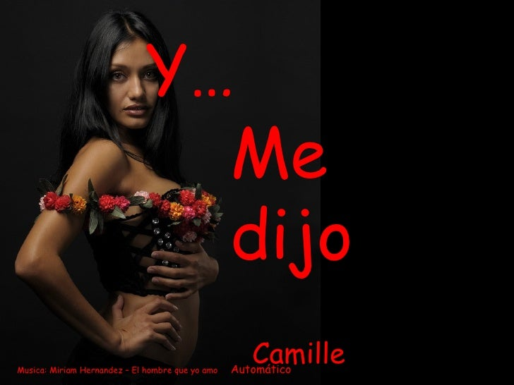 Musica: Miriam Hernandez – El hombre que yo amo  Automático Y…    Me    dijo       Camille