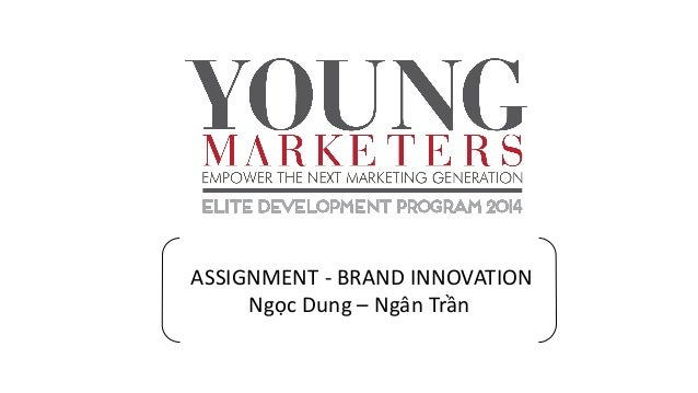 ASSIGNMENT - BRAND INNOVATION Ngọc Dung – Ngân Trần