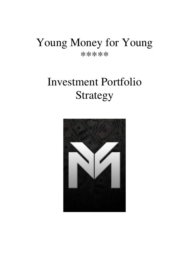 Young Money for Young       *****  Investment Portfolio        Strategy