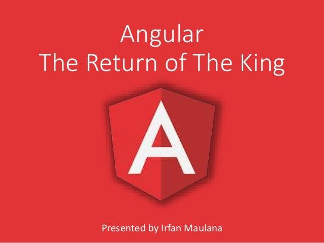 Angular The Return of The King Presented by Irfan Maulana