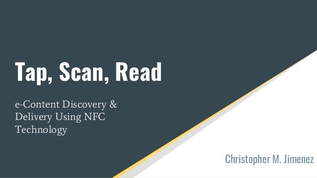 Tap, Scan, Read e-Content Discovery & Delivery Using NFC Technology Christopher M. Jimenez