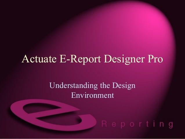 Actuate E-Report Designer Pro Understanding the Design Environment