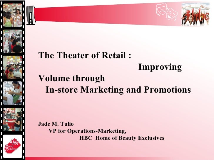 The Theater of Retail :  Improving Volume through  In-store Marketing and Promotions Jade M. Tulio  VP for Operations-Mark...