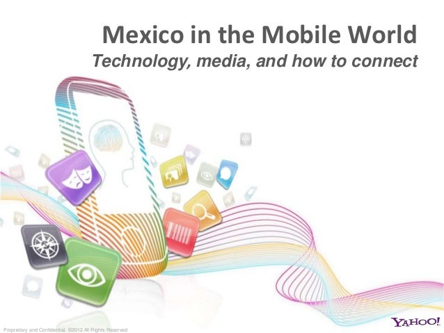 Mexico in the Mobile World                                      Technology, media, and how to connectProprietary and Confi...
