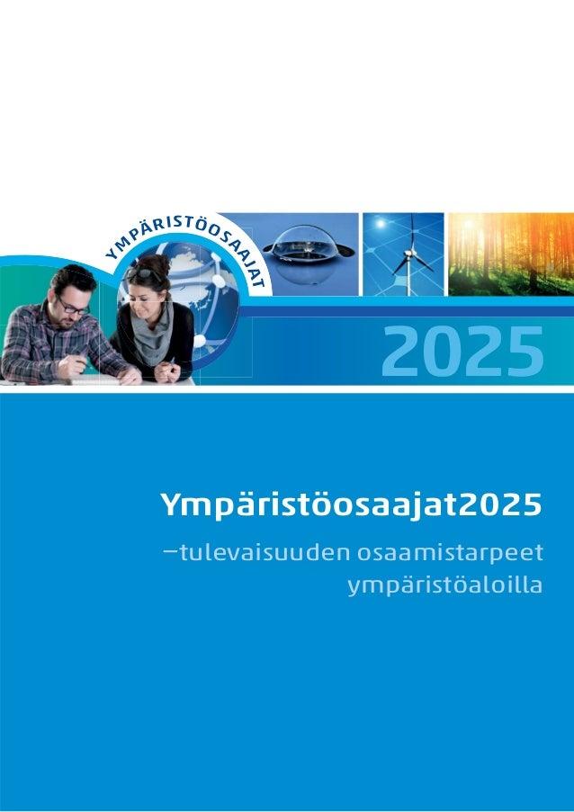 Y  STÖ O  SA  AJ AJ  M  RI PÄ  AT AT  2025 Ympäristöosaajat2025 –tulevaisuuden osaamistarpeet ympäristöaloilla