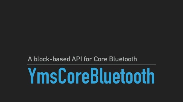 YmsCoreBluetooth A block-based API for Core Bluetooth