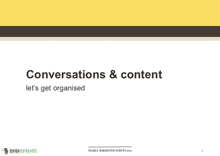 Conversations & contentlet's get organised                      YEARLY MARKETING SURVEY 2011   1