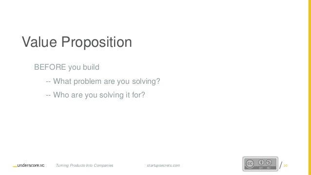 Proprietary and Confidentialstartupsecrets.comTurning Products Into Companies Value Proposition BEFORE you build -- What p...