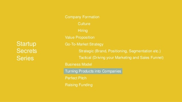Proprietary and Confidential Startup Secrets Series Company Formation Culture Hiring Value Proposition Go-To-Market Strate...
