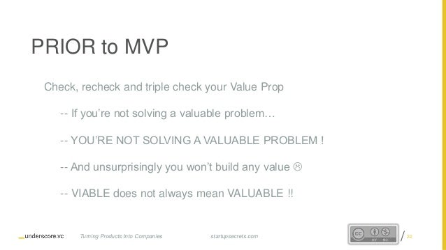 Proprietary and Confidentialstartupsecrets.comTurning Products Into Companies PRIOR to MVP Check, recheck and triple check...