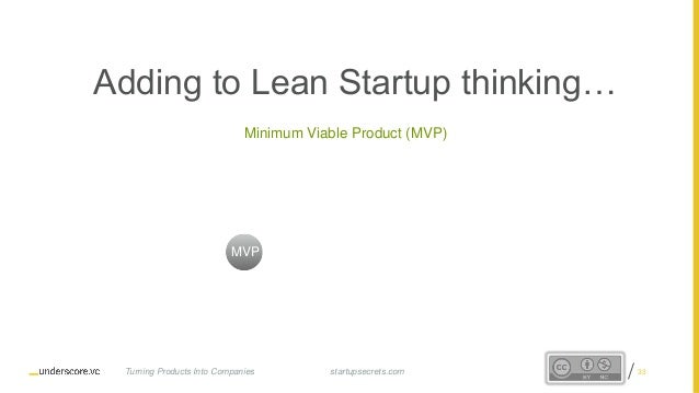 Proprietary and Confidential Adding to Lean Startup thinking… Minimum Viable Product (MVP) MVP startupsecrets.comTurning P...