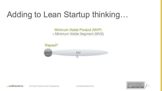 Proprietary and Confidential MV S MVP Adding to Lean Startup thinking… Minimum Viable Product (MVP) + Minimum Viable Segme...