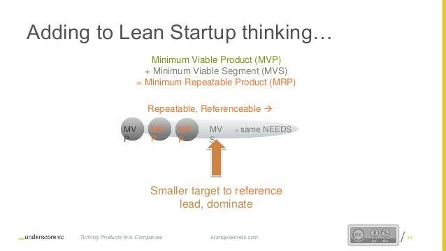 Proprietary and Confidential MV S MV P Adding to Lean Startup thinking… Minimum Viable Product (MVP) + Minimum Viable Segm...